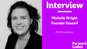 Start Up Stories: An Interview with Michelle Wright of Cause4