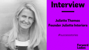 SUCCESS STORIES: AN INTERVIEW WITH JULIETTE THOMAS OF JULIETTE INTERIORS