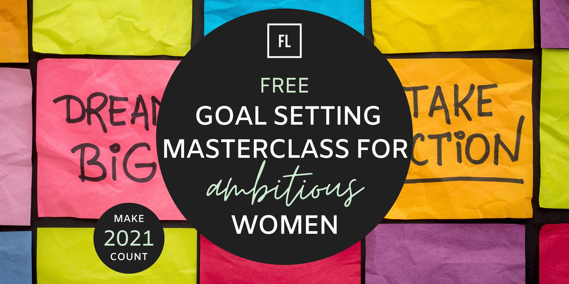 Make 2021 Count: A Goal Setting Masterclass for Ambitious Women