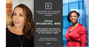 In Conversation With Shaa Wasmund MBE, Multi-Million-Pound Business Founder